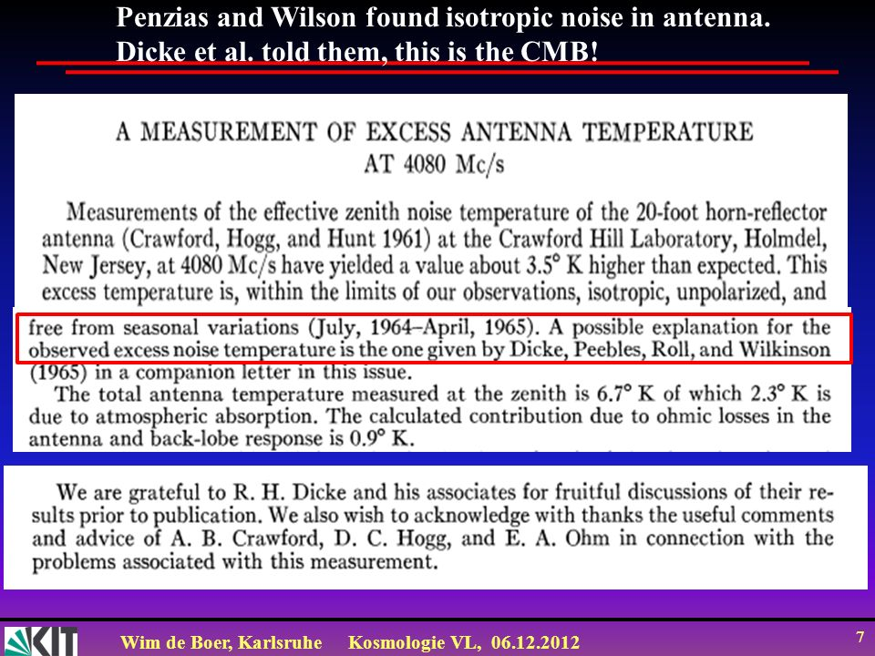 Penzias and Wilson found isotropic noise in antenna.