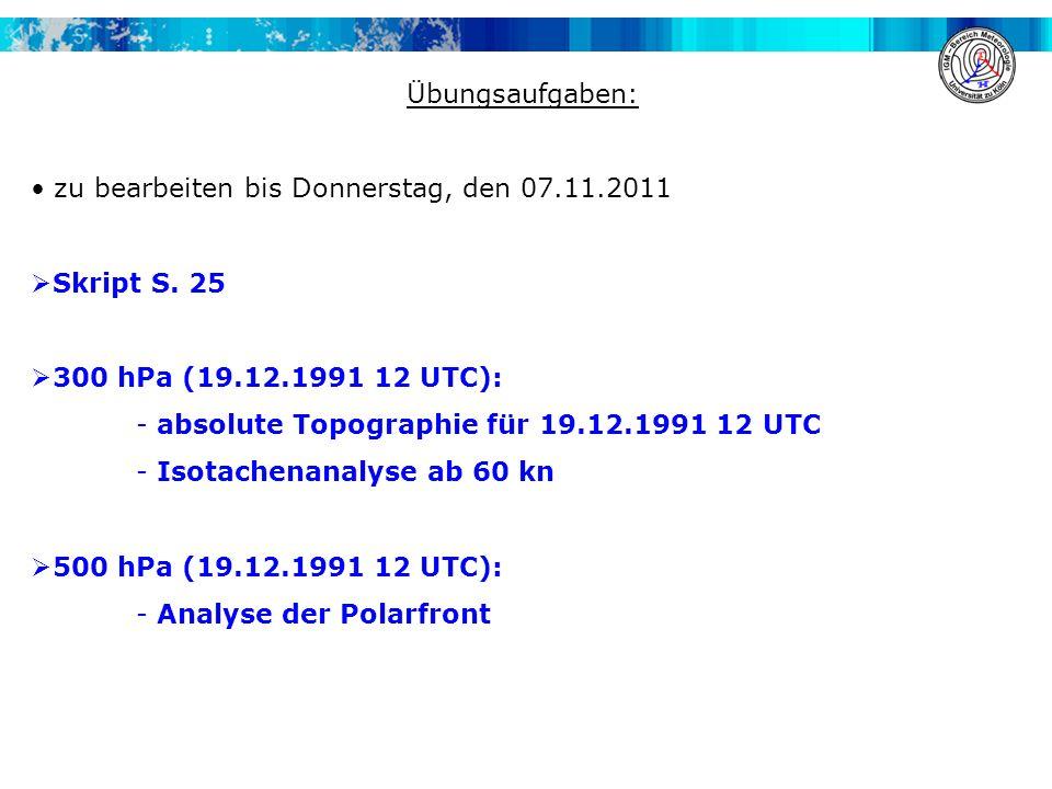 Übungsaufgaben: zu bearbeiten bis Donnerstag, den 07.11.2011. Skript S. 25. 300 hPa (19.12.1991 12 UTC):