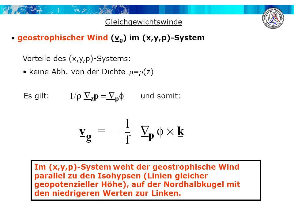 Gleichgewichtswinde geostrophischer Wind (vg) im (x,y,p)-System. Vorteile des (x,y,p)-Systems: keine Abh. von der Dichte =(z)