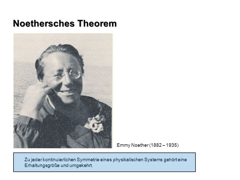 Noethersches Theorem Emmy Noether (1882 – 1935)