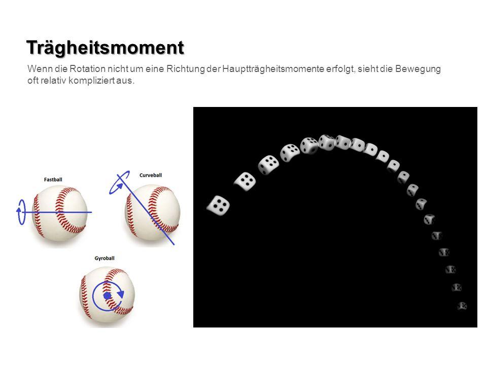 Trägheitsmoment Wenn die Rotation nicht um eine Richtung der Hauptträgheitsmomente erfolgt, sieht die Bewegung oft relativ kompliziert aus.