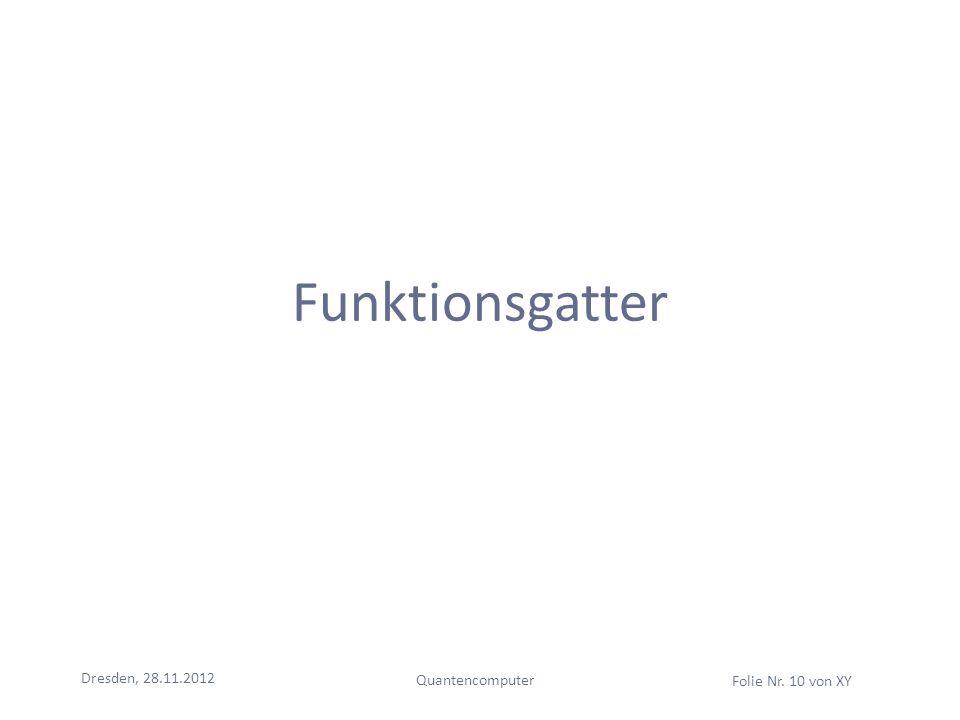 Funktionsgatter Dresden, 28.11.2012 Quantencomputer
