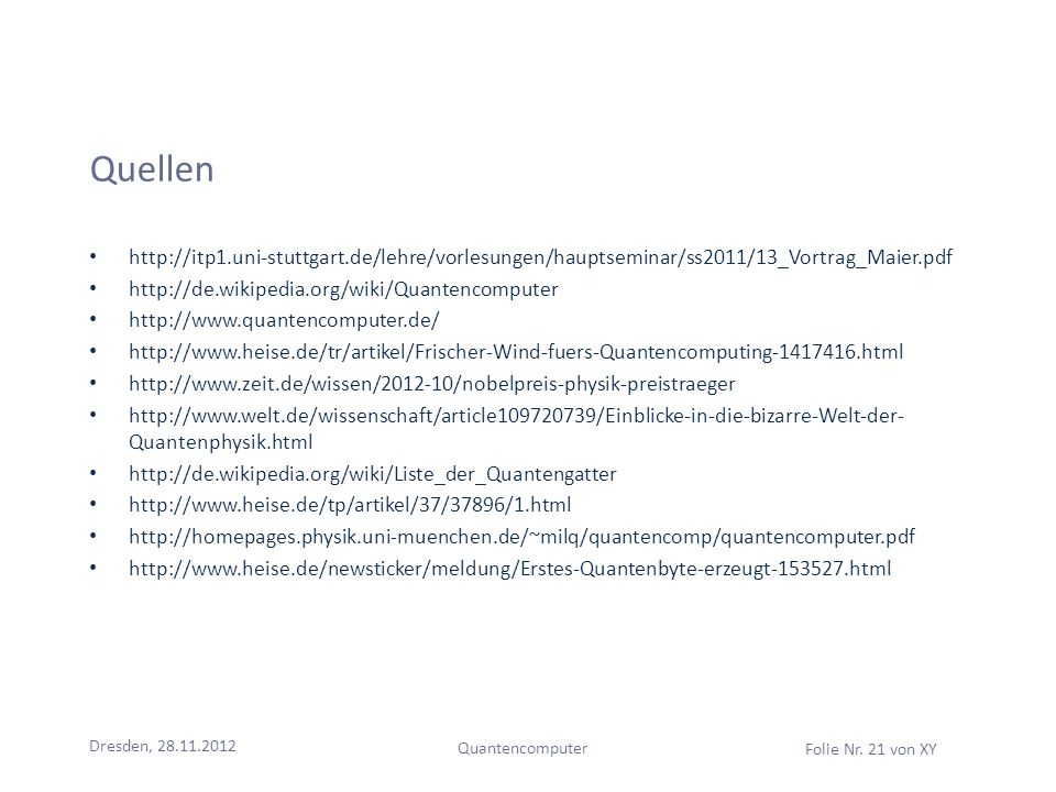 Quellen http://itp1.uni-stuttgart.de/lehre/vorlesungen/hauptseminar/ss2011/13_Vortrag_Maier.pdf. http://de.wikipedia.org/wiki/Quantencomputer.
