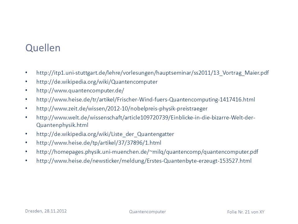 Quellenhttp://itp1.uni-stuttgart.de/lehre/vorlesungen/hauptseminar/ss2011/13_Vortrag_Maier.pdf. http://de.wikipedia.org/wiki/Quantencomputer.