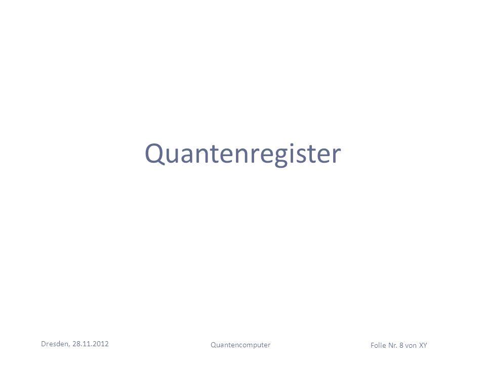 Quantenregister Dresden, 28.11.2012 Quantencomputer Folie Nr. 8 von XY