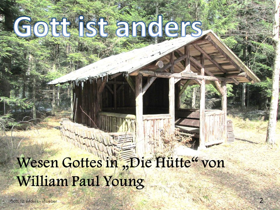 """Gott ist anders Wesen Gottes in """"Die Hütte von William Paul Young"""