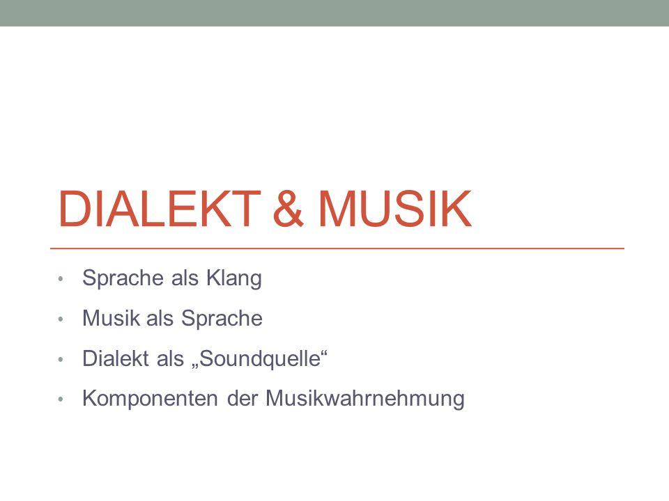 Dialekt & Musik Sprache als Klang Musik als Sprache