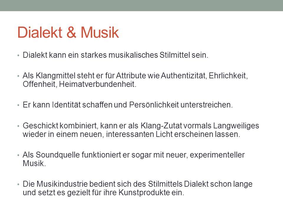 Dialekt & Musik Dialekt kann ein starkes musikalisches Stilmittel sein.