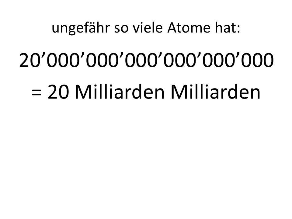 ungefähr so viele Atome hat: