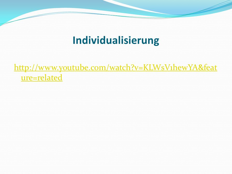 Individualisierung http://www.youtube.com/watch v=KLWsV1hewYA&feature=related