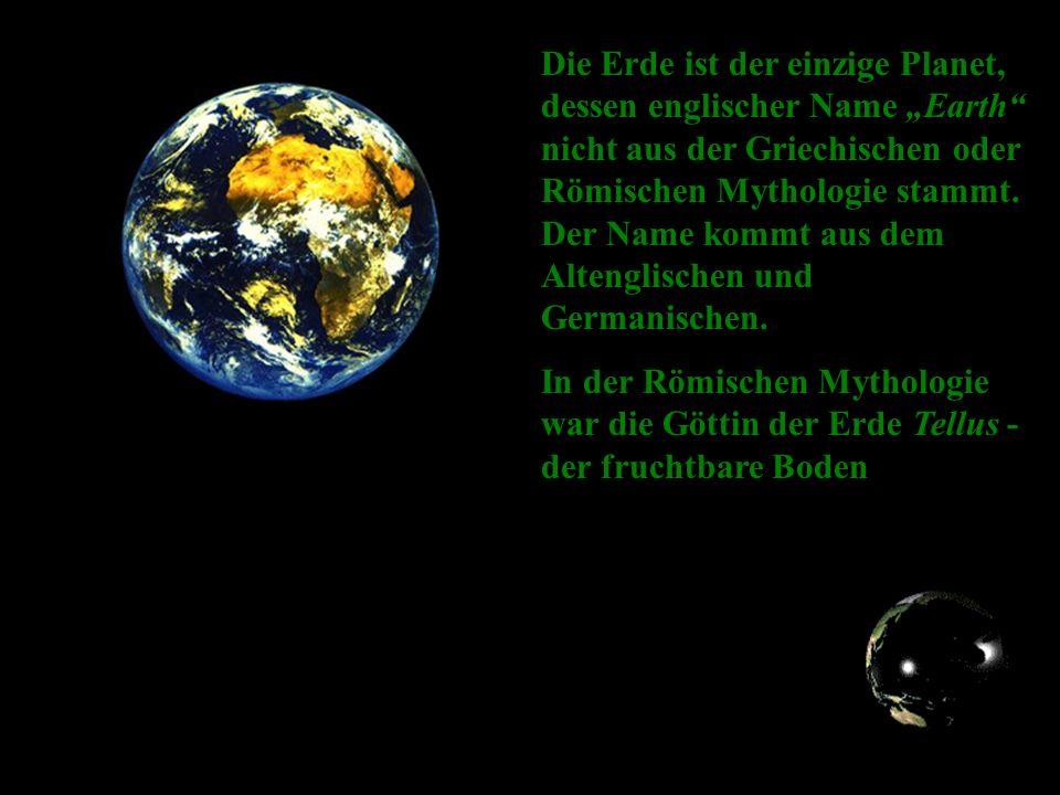 """Die Erde ist der einzige Planet, dessen englischer Name """"Earth nicht aus der Griechischen oder Römischen Mythologie stammt. Der Name kommt aus dem Altenglischen und Germanischen."""