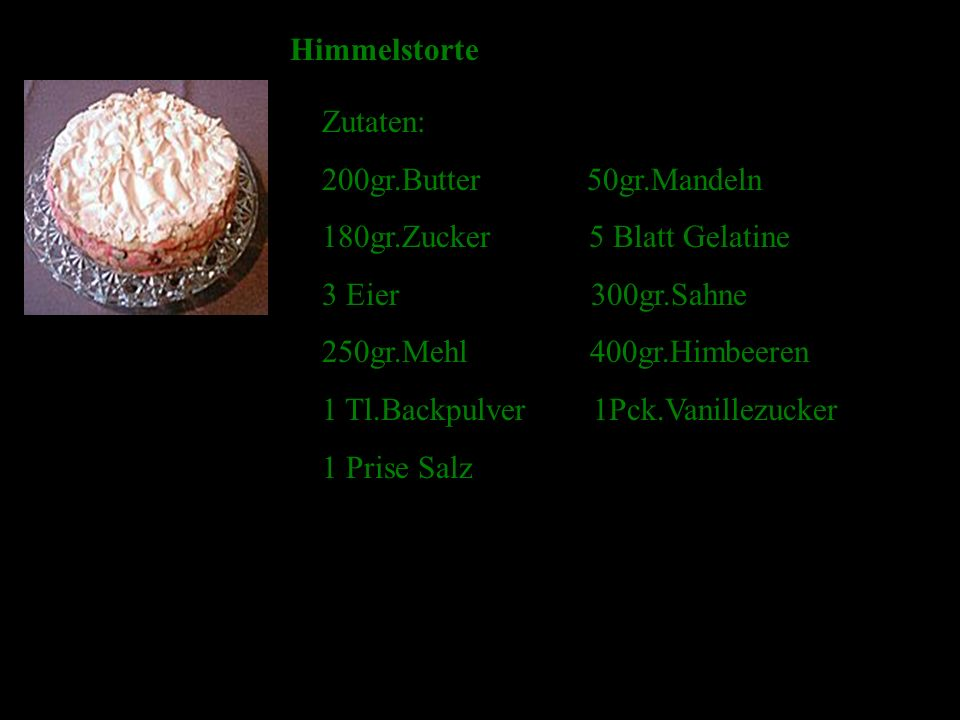 Himmelstorte Zutaten: 200gr.Butter 50gr.Mandeln. 180gr.Zucker 5 Blatt Gelatine.