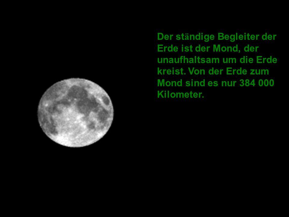 Der ständige Begleiter der Erde ist der Mond, der unaufhaltsam um die Erde kreist.