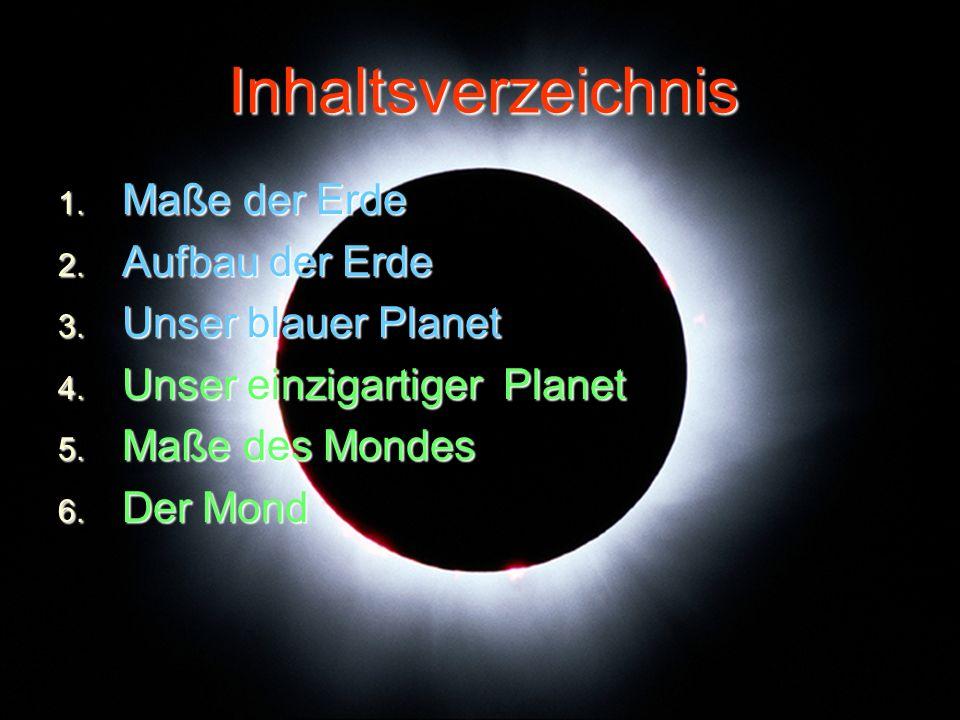 Inhaltsverzeichnis Maße der Erde Aufbau der Erde Unser blauer Planet