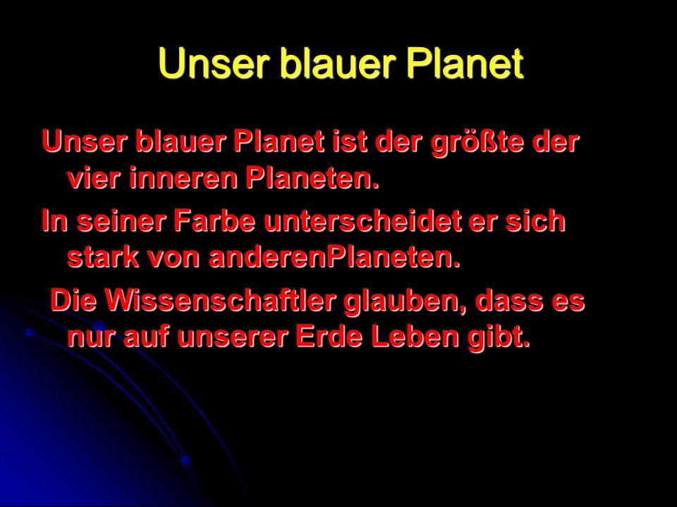 Unser blauer Planet Unser blauer Planet ist der größte der vier inneren Planeten. In seiner Farbe unterscheidet er sich stark von anderenPlaneten.