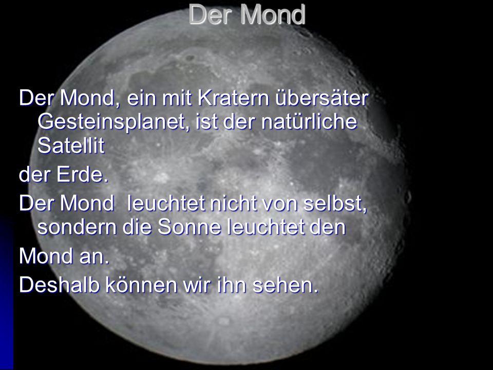 Der Mond Der Mond, ein mit Kratern übersäter Gesteinsplanet, ist der natürliche Satellit. der Erde.