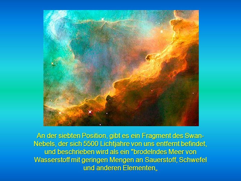 """An der siebten Position, gibt es ein Fragment des Swan-Nebels, der sich 5500 Lichtjahre von uns entfernt befindet, und beschrieben wird als ein brodelndes Meer von Wasserstoff mit geringen Mengen an Sauerstoff, Schwefel und anderen Elementen"""""""