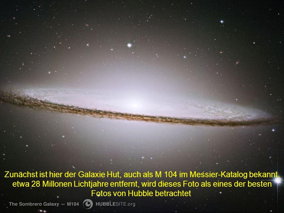 Zunächst ist hier der Galaxie Hut, auch als M 104 im Messier-Katalog bekannt, etwa 28 Millonen Lichtjahre entfernt, wird dieses Foto als eines der besten Fotos von Hubble betrachtet.