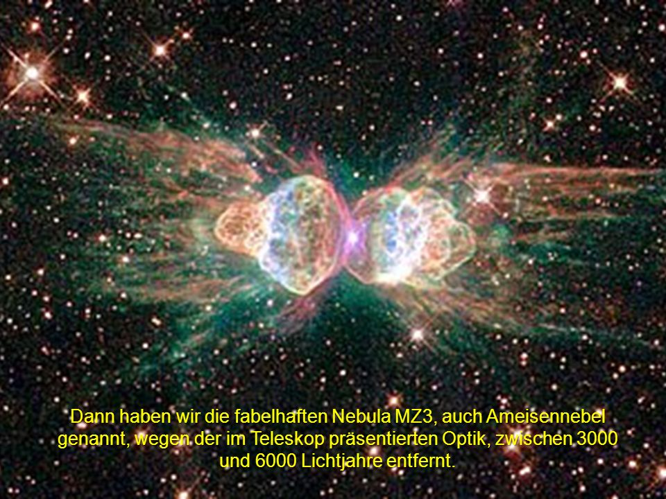 Dann haben wir die fabelhaften Nebula MZ3, auch Ameisennebel genannt, wegen der im Teleskop präsentierten Optik, zwischen 3000 und 6000 Lichtjahre entfernt.