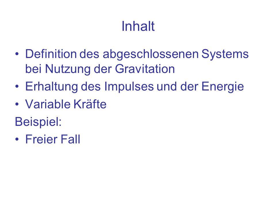 Inhalt Definition des abgeschlossenen Systems bei Nutzung der Gravitation. Erhaltung des Impulses und der Energie.