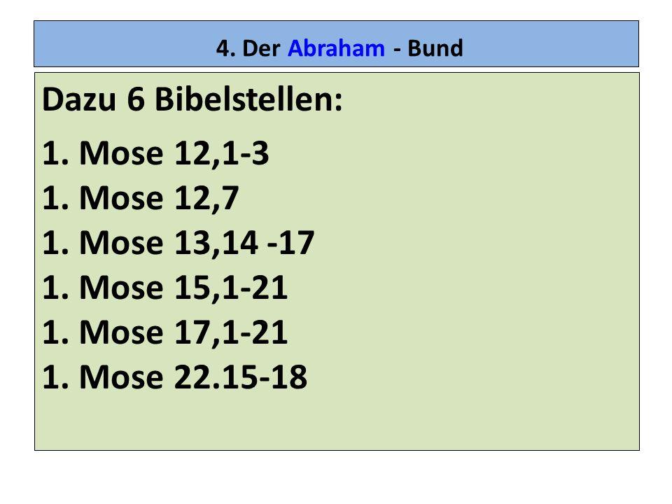 4. Der Abraham - Bund Dazu 6 Bibelstellen: 1. Mose 12,1-3 1.