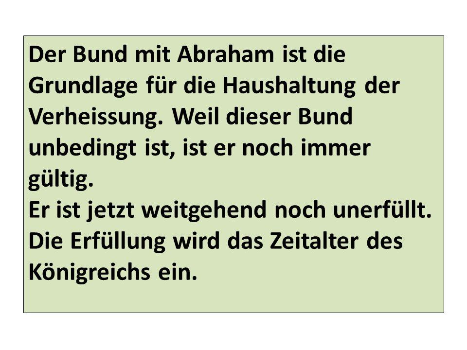 Der Bund mit Abraham ist die Grundlage für die Haushaltung der Verheissung.