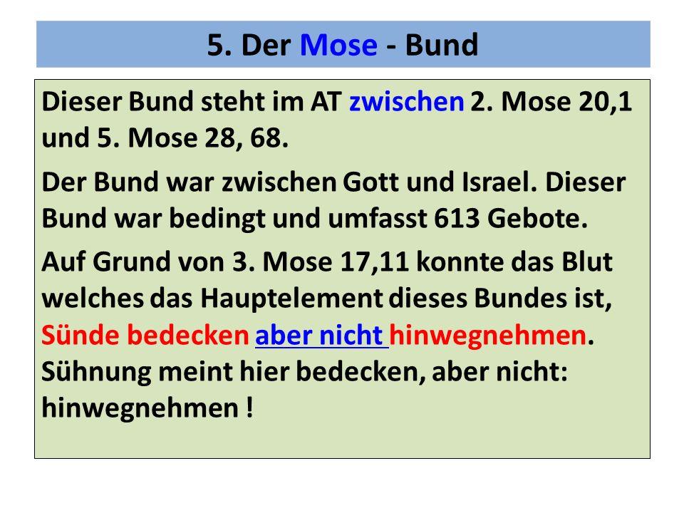 5. Der Mose - Bund Dieser Bund steht im AT zwischen 2. Mose 20,1 und 5. Mose 28, 68.
