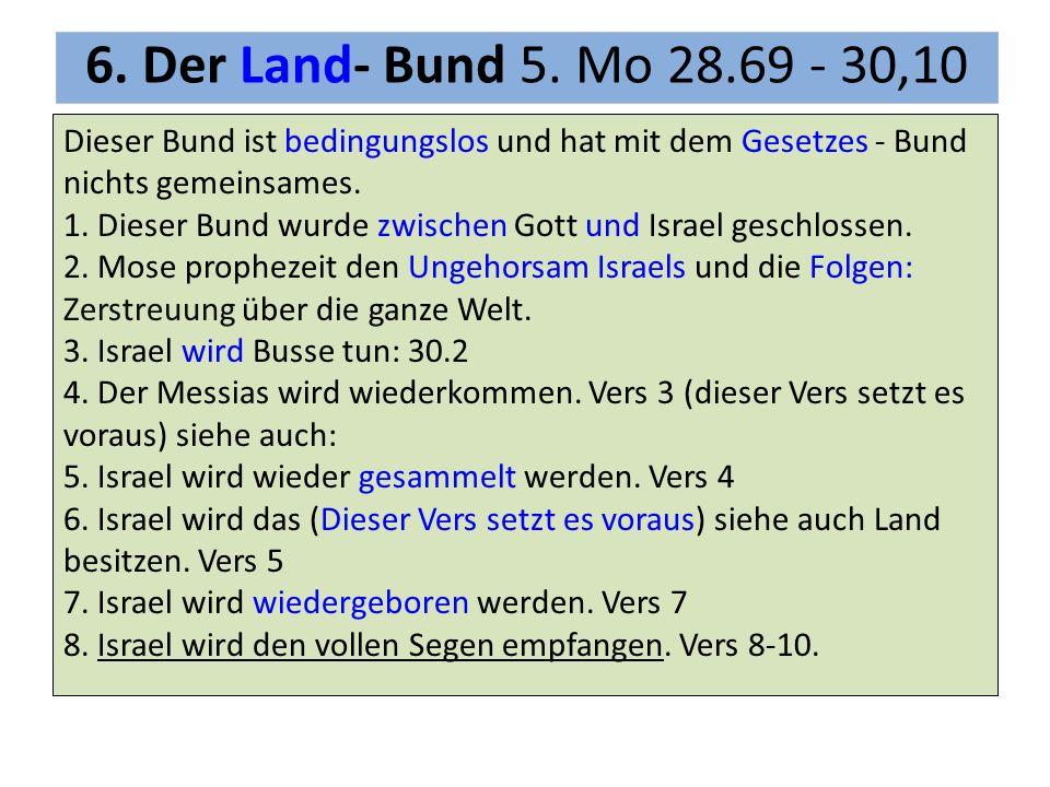 6. Der Land- Bund 5. Mo 28.69 - 30,10 Dieser Bund ist bedingungslos und hat mit dem Gesetzes - Bund nichts gemeinsames.