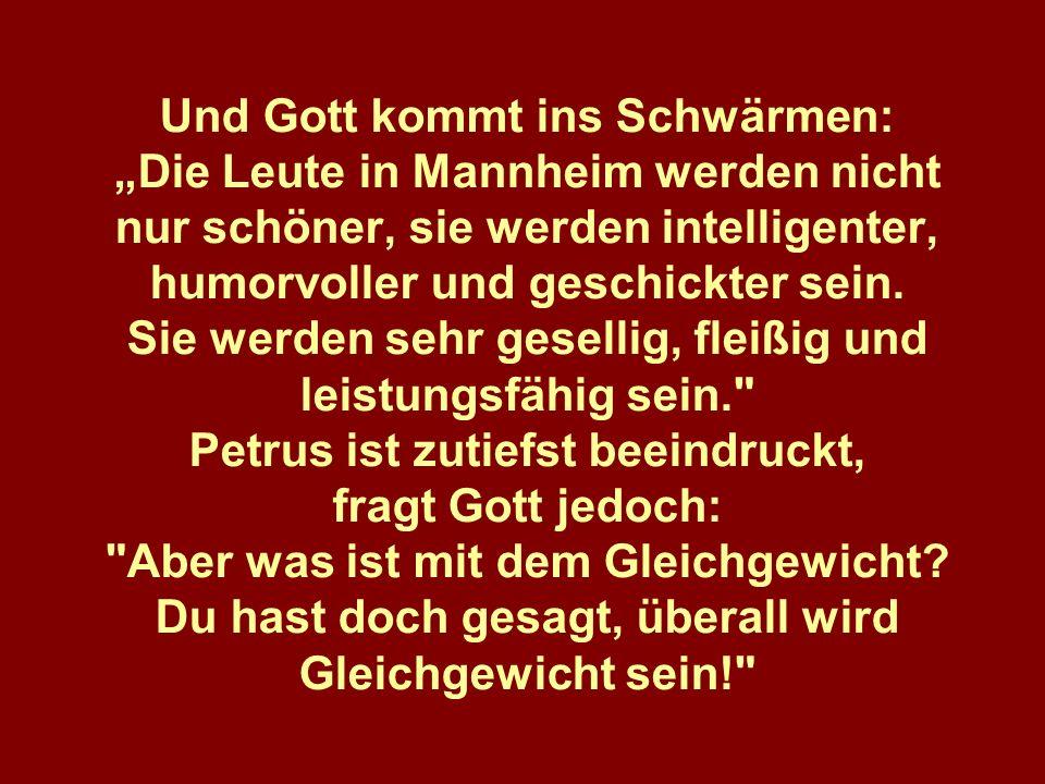 """Und Gott kommt ins Schwärmen: """"Die Leute in Mannheim werden nicht nur schöner, sie werden intelligenter, humorvoller und geschickter sein."""