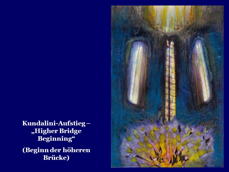 "Kundalini-Aufstieg – ""Higher Bridge Beginning"