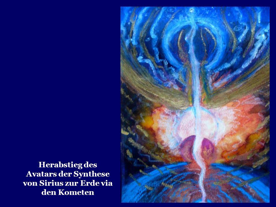 Herabstieg des Avatars der Synthese von Sirius zur Erde via den Kometen