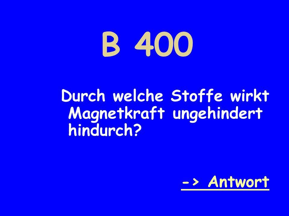 B 400 Durch welche Stoffe wirkt Magnetkraft ungehindert hindurch