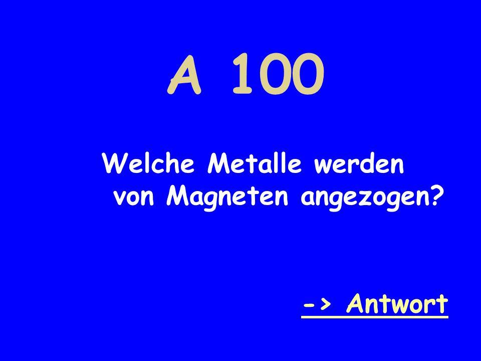 A 100 Welche Metalle werden von Magneten angezogen -> Antwort