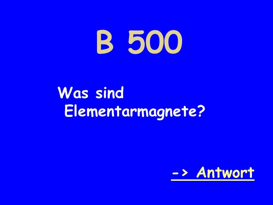 B 500 Was sind Elementarmagnete -> Antwort