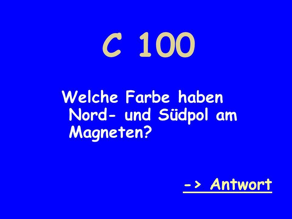 C 100 Welche Farbe haben Nord- und Südpol am Magneten -> Antwort