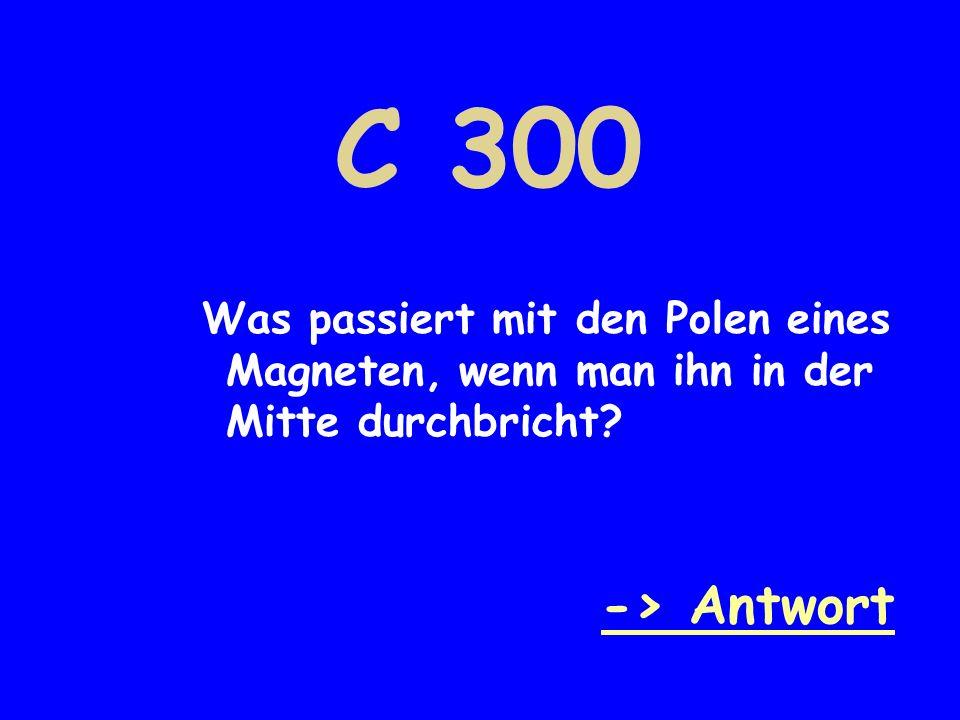 C 300 Was passiert mit den Polen eines Magneten, wenn man ihn in der Mitte durchbricht -> Antwort