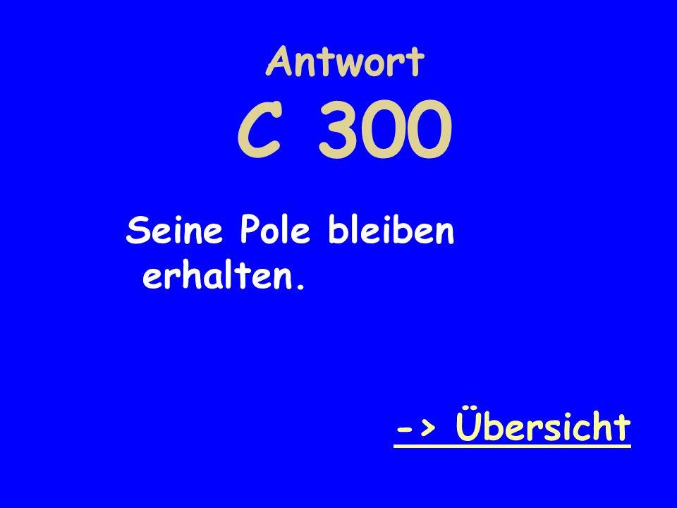 Antwort C 300 Seine Pole bleiben erhalten. -> Übersicht