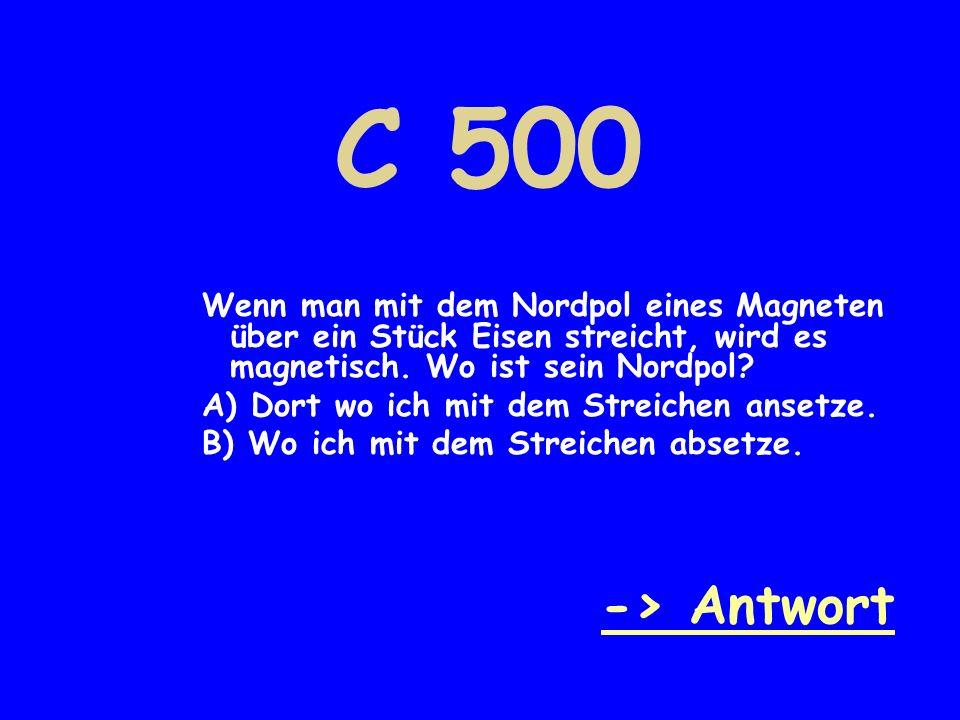 C 500 Wenn man mit dem Nordpol eines Magneten über ein Stück Eisen streicht, wird es magnetisch. Wo ist sein Nordpol