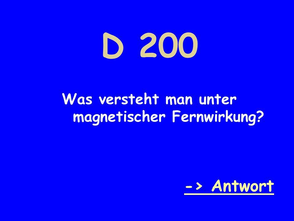 D 200 Was versteht man unter magnetischer Fernwirkung -> Antwort