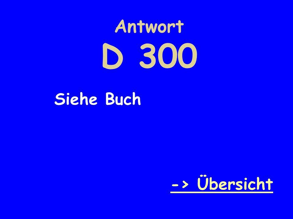 Antwort D 300 Siehe Buch -> Übersicht