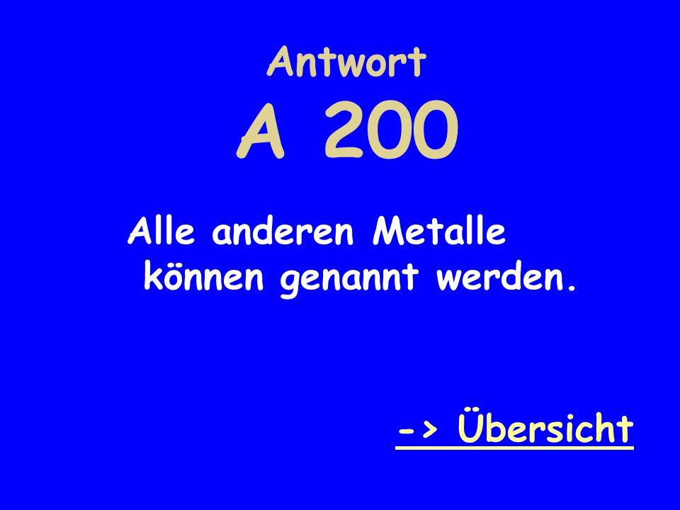 Antwort A 200 Alle anderen Metalle können genannt werden.