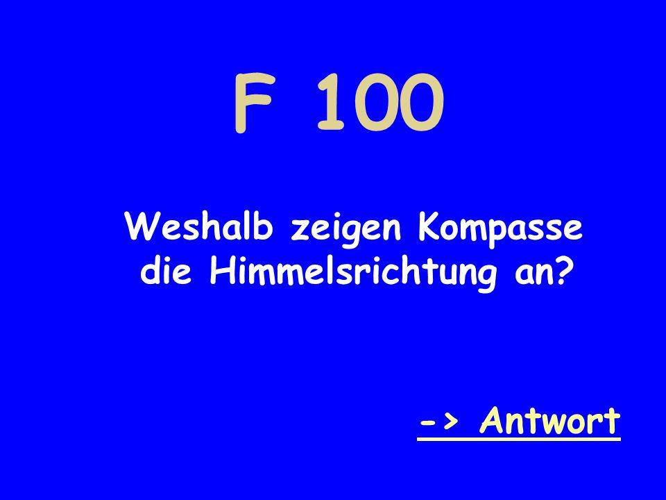 F 100 Weshalb zeigen Kompasse die Himmelsrichtung an -> Antwort