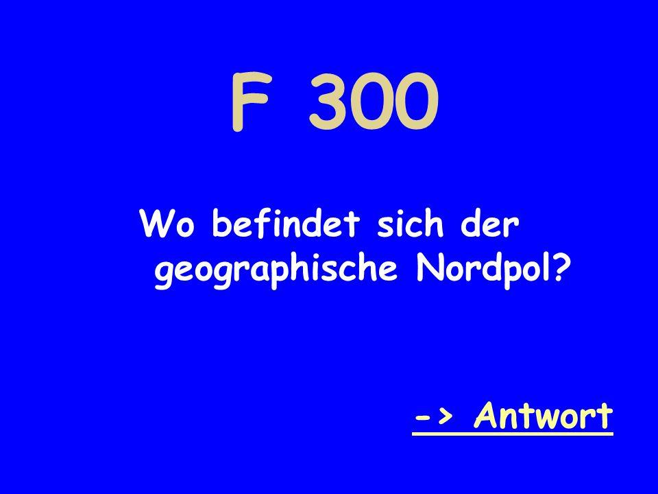 F 300 Wo befindet sich der geographische Nordpol -> Antwort