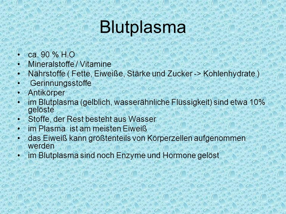 Blutplasma ca. 90 % H2O Mineralstoffe / Vitamine