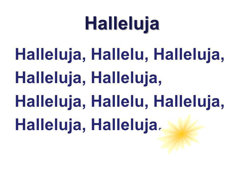 Halleluja Halleluja, Hallelu, Halleluja, Halleluja, Halleluja,