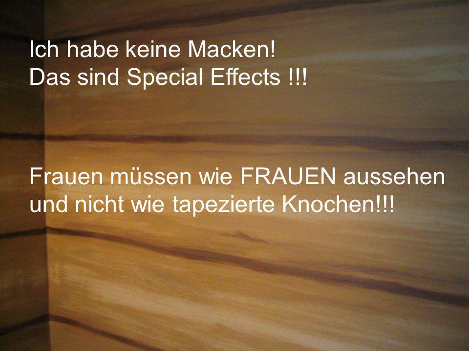 Ich habe keine Macken!Das sind Special Effects !!.