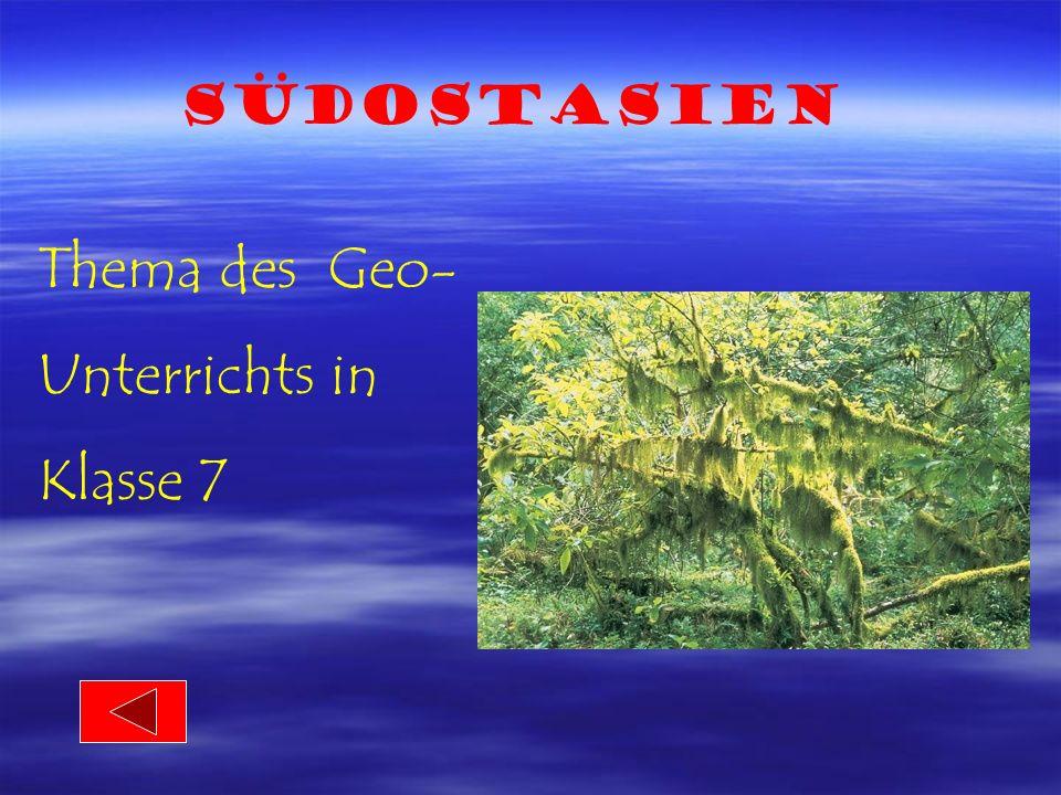 Südostasien Thema des Geo- Unterrichts in Klasse 7