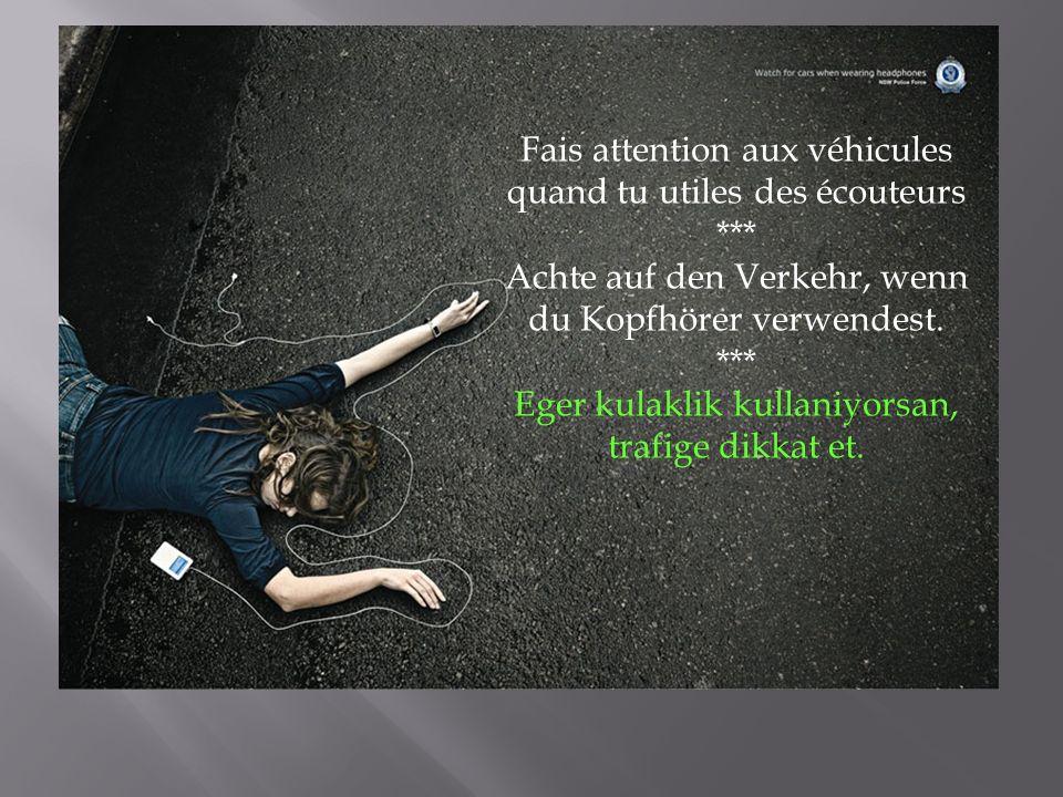 Fais attention aux véhicules quand tu utiles des écouteurs ***