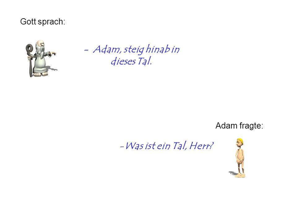 - Adam, steig hinab in dieses Tal.