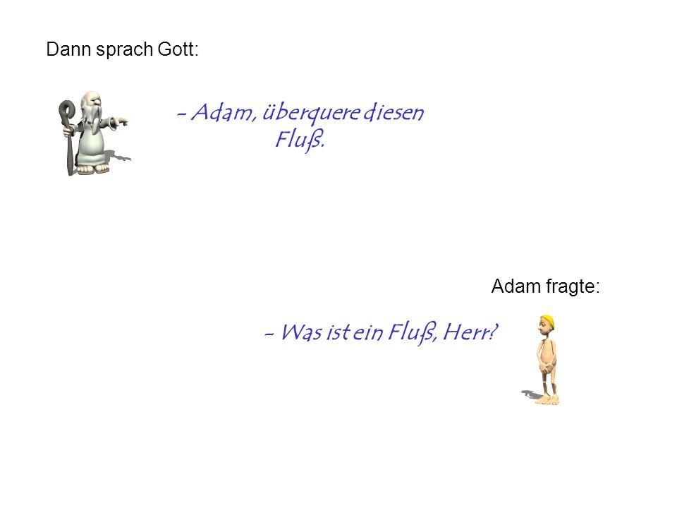 - Adam, überquere diesen Fluß.